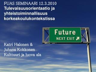 FUAS SEMINAARI 12.3.2010 Tulevaisuusorientaatio ja yhteistoiminnallisuus korkeakoulukontekstissa