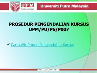 PROSEDUR PENGENDALIAN KURSUS UPM/PU/PS/P007