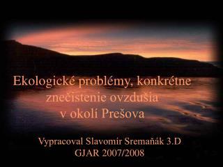 Ekologické problémy, konkrétne znečistenie ovzdušia                    v okolí Prešova