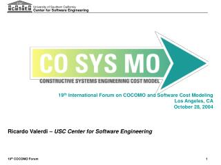 19 th  International Forum on COCOMO and Software Cost Modeling Los Angeles, CA October 28, 2004