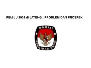 PEMILU 2009 di JATENG : PROBLEM DAN PROSPEK