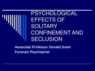 PSYCHOLOGICAL EFFECTS OF SOLITARY CONFINEMENT AND SECLUSION