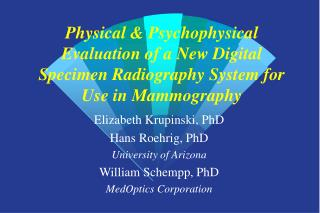 Elizabeth Krupinski, PhD Hans Roehrig, PhD University of Arizona William Schempp, PhD