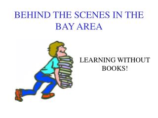 BEHIND THE SCENES IN THE BAY AREA