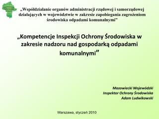 """""""Kompetencje Inspekcji Ochrony Środowiska w zakresie nadzoru nad gospodarką odpadami komunalnymi """""""