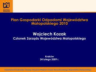 Plan Gospodarki Odpadami Województwa Małopolskiego 2010 Wojciech Kozak