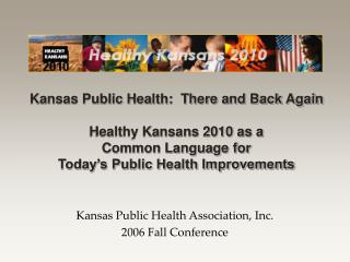 Kansas Public Health Association, Inc.  2006 Fall Conference