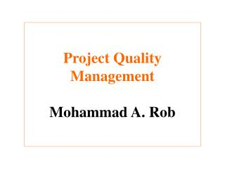 Project Quality Management Mohammad A. Rob