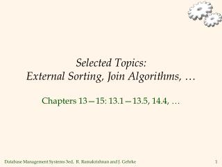 Selected Topics:  External Sorting, Join Algorithms,