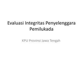Evaluasi Integritas Penyelenggara Pemilukada