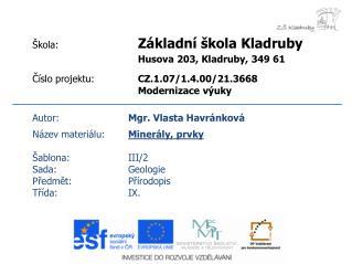 Autor: Mgr. Vlasta Havránková Název materiálu: Minerály, prvky Šablona:III/2