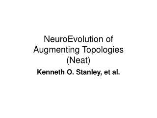 NeuroEvolution of  Augmenting Topologies (Neat)