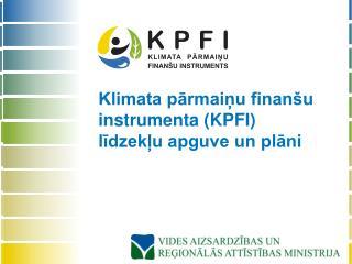 Klimata pārmaiņu finanšu instrumenta (KPFI) līdzekļu apguve un plāni