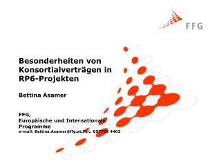 Besonderheiten von Konsortialverträgen in  RP6-Projekten Bettina Asamer FFG,