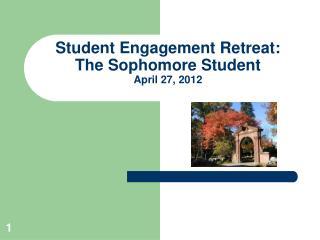 Student Engagement Retreat:  The Sophomore Student April 27, 2012