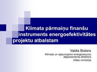 Klimata pārmaiņu finanšu     instruments energoefektivitātes  projektu atbalstam