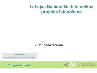 Latvijas  Nacionālās bibliotēkas  projekta  īsten ošana