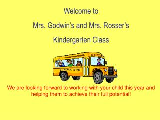 Welcome to  Mrs. Godwin's and Mrs. Rosser's  Kindergarten Class