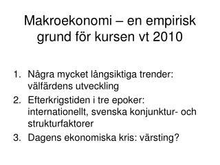 Makroekonomi � en empirisk grund f�r kursen vt 2010