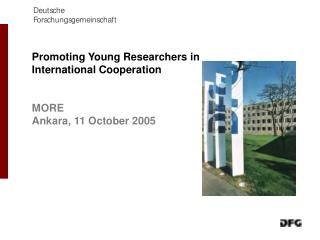 Promoting Young Researchers in  International Cooperation MORE  Ankara, 11 October 2005