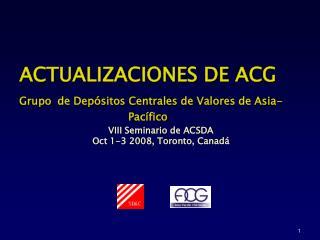 ACTUALIZACIONES DE ACG Grupo de Depósitos Centrales de Valores de Asia-Pacífico