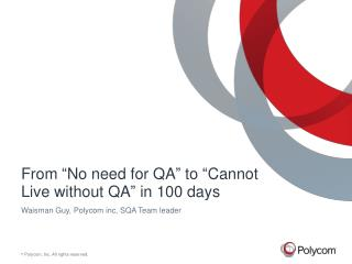 "From ""No need for QA"" to ""Cannot  Live  without QA"" in 100 days"