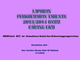 LAPORAN  PERKHEMAHAN TAHUNAN 2013/2014 BSMM CABANG UKM