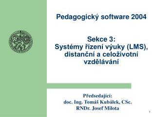 Pedagogický software 2004 Sekce 3:  Systémy řízení výuky (LMS), distanční a celoživotní vzdělávání