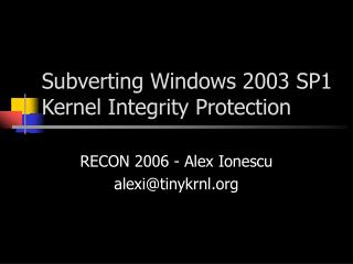 Subverting Windows 2003 SP1 Kernel Integrity Protection
