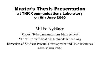 Mikko Nykänen Major:  Telecommunications Management Minor:  Communications Network Technology