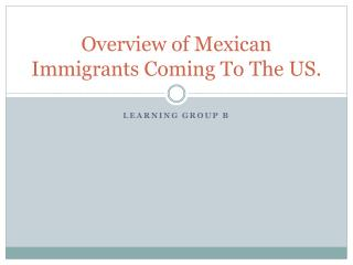 Overview of Mexican Immigrants Coming To The US.