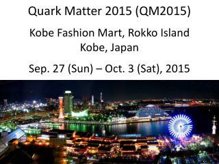 Quark  Matter 2015 (QM2015 ) Kobe Fashion Mart,  Rokko  Island Kobe , Japan