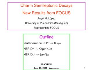 Charm Semileptonic Decays New Results from FOCUS Angel M. López