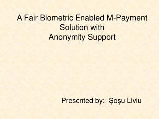 A Fair Biometric Enabled M-Payment Solution with Anonymity Support