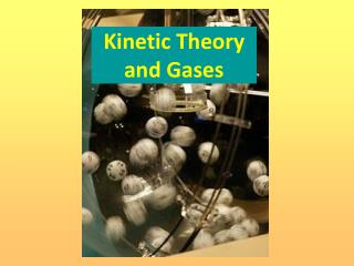 Kinetic Theory  and Gases
