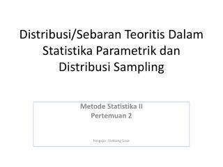 Distribusi / Sebaran Teoritis Dalam Statistika Parametrik dan Distribusi  Sampling