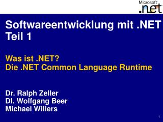 Softwareentwicklung mit  Teil 1  Was ist  Die  Common Language Runtime   Dr. Ralph Zeller DI. Wolfgang Beer Michael Will