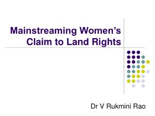 Mainstreaming Women's  Claim to Land Rights