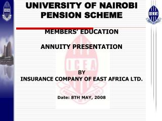 UNIVERSITY OF NAIROBI PENSION SCHEME  MEMBERS' EDUCATION ANNUITY PRESENTATION   BY