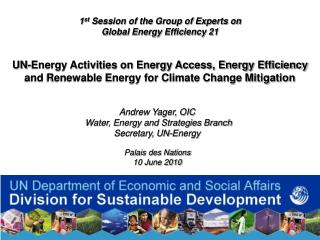 Andrew Yager, OIC  Water, Energy and Strategies Branch Secretary, UN-Energy Palais des Nations