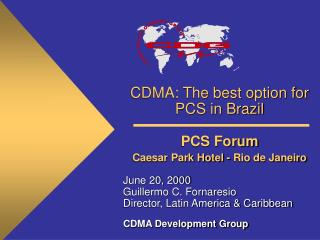 CDMA: The best option for PCS in Brazil PCS Forum  Caesar Park Hotel - Rio de Janeiro