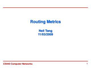 Routing Metrics Neil Tang 11/03/2009