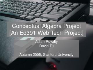 Conceptual Algebra Project [An Ed391 Web Tech Project]
