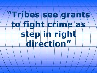 """Tribes see grants to fight crime as step in right direction"""