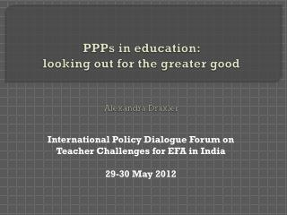 PPPs in education:  looking out for the greater good  Alexandra Draxler