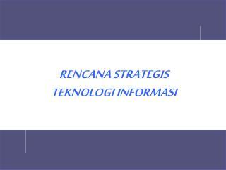 RENCANA STRATEGIS TEKNOLOGI INFORMASI