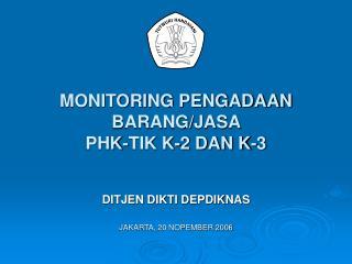 MONITORING PENGADAAN BARANG/JASA  PHK-TIK K-2 DAN K-3