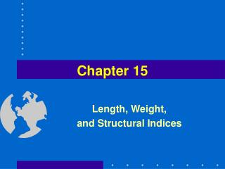 Length, Weight,  and Structural Indices