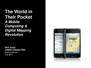 The World in Their Pocket  A Mobile Computing & Digital Mapping Revolution Nick Jones