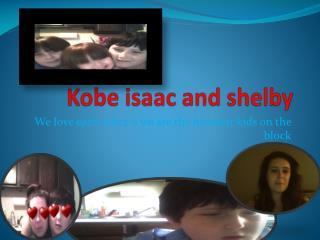 Kobe  isaac  and  shelby